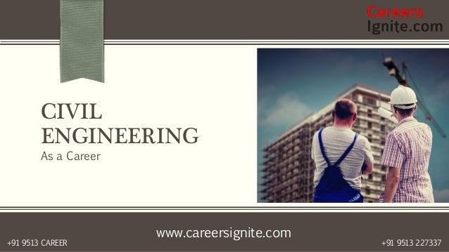 www.careersignite.com +91 9513 227337+91 9513 CAREER CIVIL ENGINEERING As a Career
