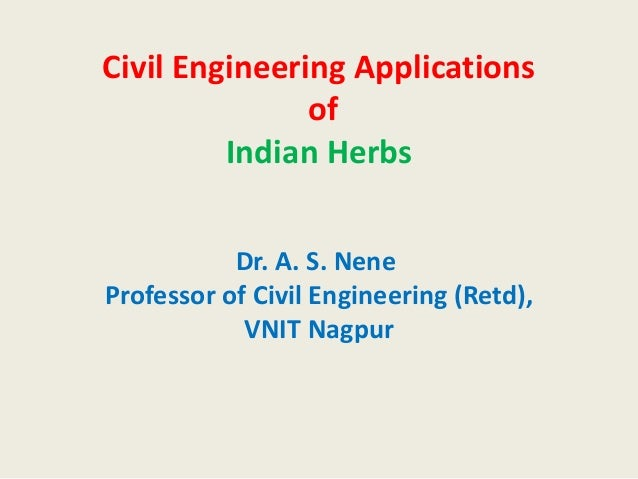 Civil Engineering Applications               of         Indian Herbs           Dr. A. S. NeneProfessor of Civil Engineerin...