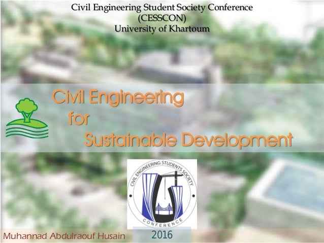 Civil Engineering for Sustainable Development Civil Engineering Student Society Conference (CESSCON) University of Khartou...