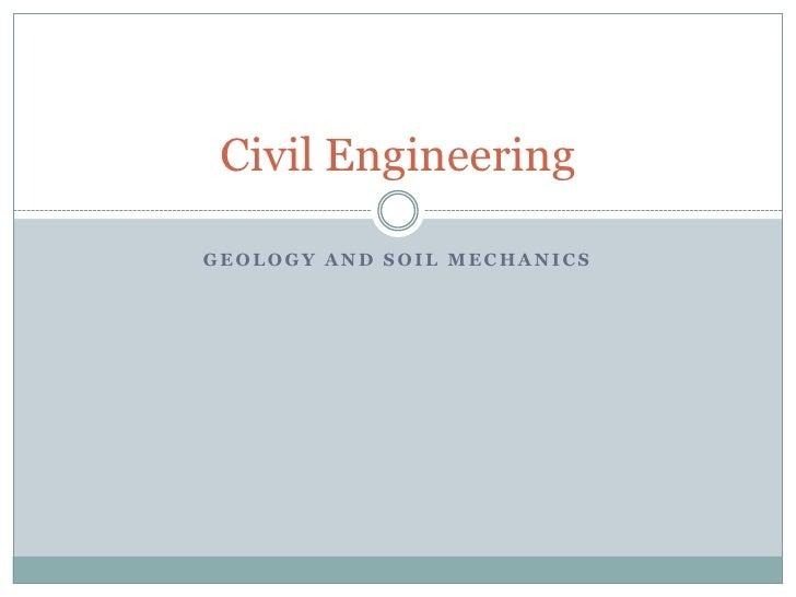 Geology and Soil Mechanics<br />Civil Engineering<br />