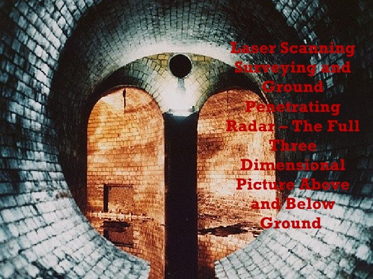 Laser Scanning Surveying and Ground Penetrating Radar – The Full Three Dimensional Picture Above and Below Ground