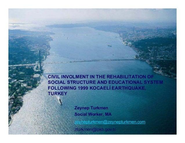 Zeynep Turkmen Social Worker, MA zeynepturkmen@zeynepturkmen.com zturkmen@ipkb.gov.tr CIVIL INVOLMENT IN THE REHABILITATIO...