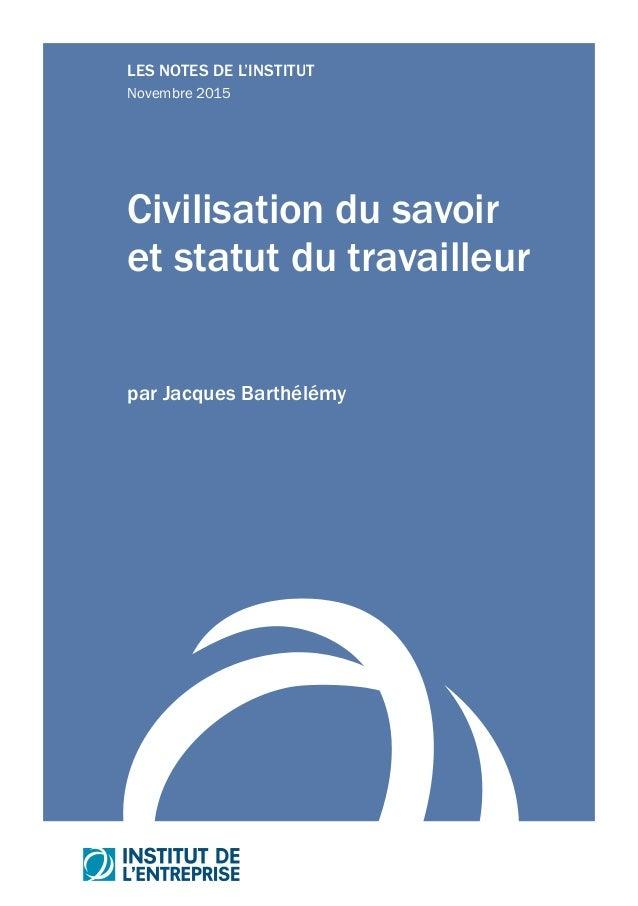 LES NOTES DE L'INSTITUT Novembre 2015 Civilisation du savoir et statut du travailleur par Jacques Barthélémy