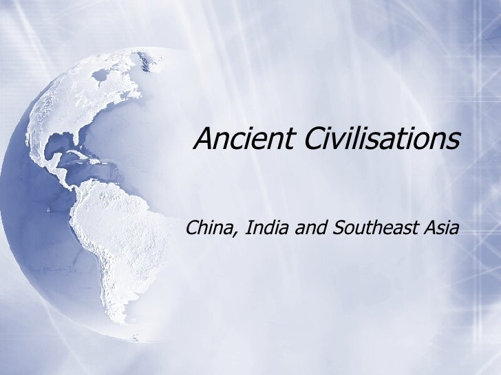 Ancient Civilisations China, India and Southeast Asia