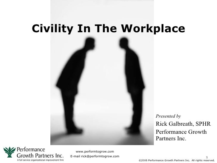 Civility In The Workplace                                                        Presented by                             ...