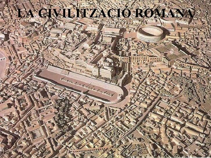 LA CIVILITZACIÓ ROMANA