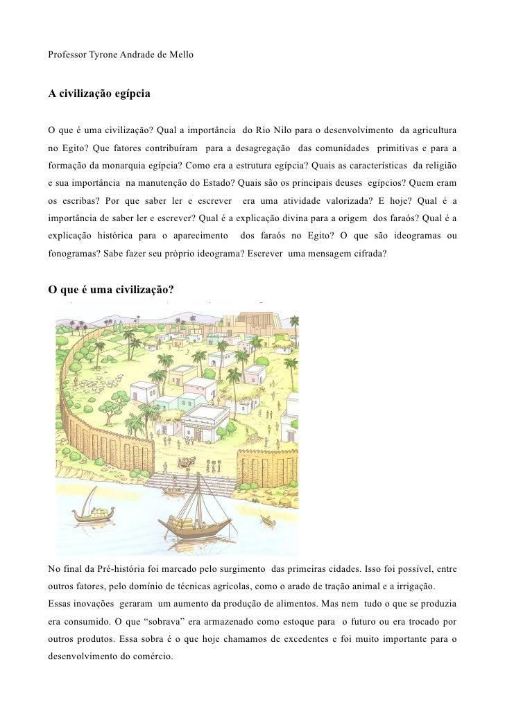 Professor Tyrone Andrade de Mello   A civilização egípcia   O que é uma civilização? Qual a importância do Rio Nilo para o...