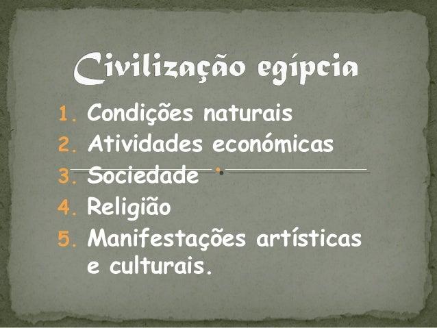 1. Condições naturais2. Atividades económicas3. Sociedade4. Religião5. Manifestações artísticas  e culturais.