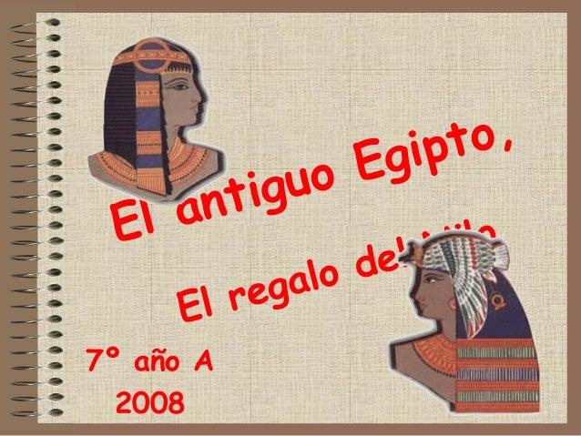 El antiguo Egipto, El regalo del Nilo 7º año A 2008