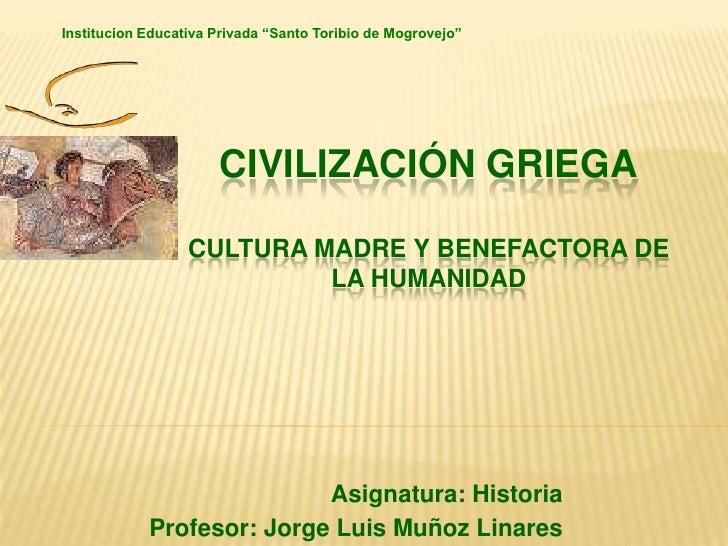 """Institucion Educativa Privada """"Santo Toribio de Mogrovejo""""<br />CIVILIZACIÓN GRIEGACULTURA MADRE Y BENEFACTORA DE LA HUMAN..."""