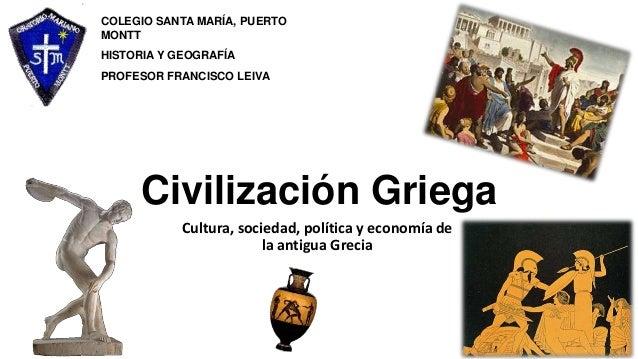 Civilización GriegaCultura, sociedad, política y economía dela antigua GreciaCOLEGIO SANTA MARÍA, PUERTOMONTTHISTORIA Y GE...
