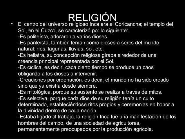 •    RELIGIÓN  El centro del universo religioso Inca era el Coricancha; el templo del  Sol, en el Cuzco, se caracterizó por lo...