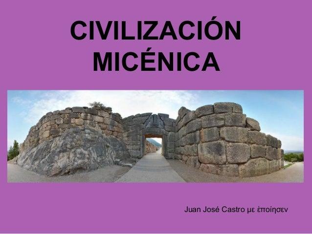 CIVILIZACIÓN MICÉNICA Juan José Castro με πο ησενἐ ί
