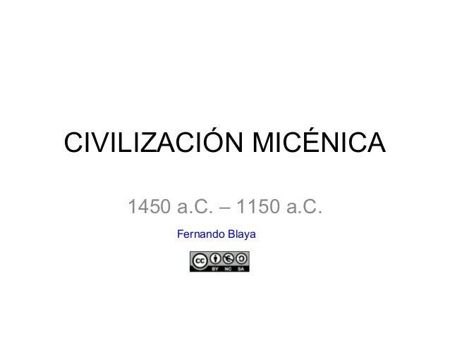 CIVILIZACIÓN MICÉNICA 1450 a.C. – 1150 a.C. Fernando Blaya