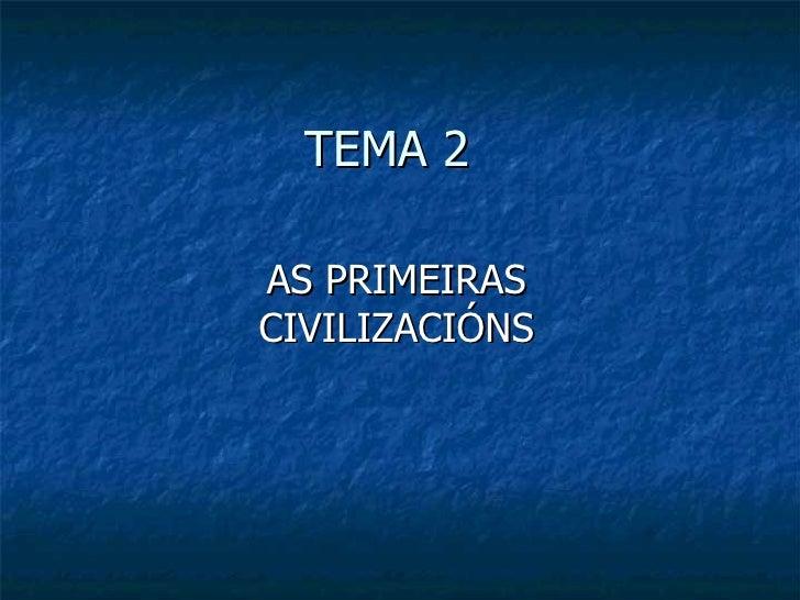 TEMA 2 AS PRIMEIRAS CIVILIZACIÓNS