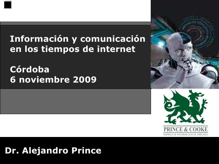 Información y comunicación en los tiempos de internet Córdoba  6 noviembre 2009 Dr. Alejandro Prince