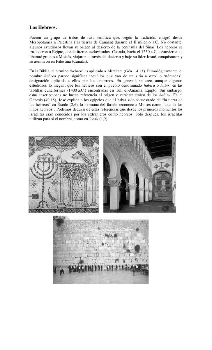 Los Hebreos.<br />Fueron un grupo de tribus de raza semítica que, según la tradición, emigró desde Mesopotamia a Palestina...