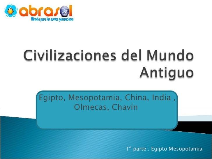 Egipto, Mesopotamia, China, India , Olmecas, Chavín  1º parte : Egipto Mesopotamia