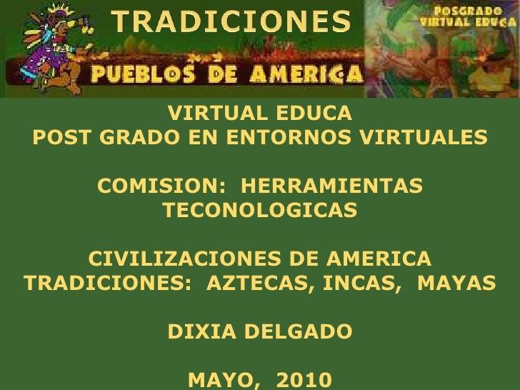 VIRTUAL EDUCA POST GRADO EN ENTORNOS VIRTUALES       COMISION: HERRAMIENTAS          TECONOLOGICAS      CIVILIZACIONES DE ...