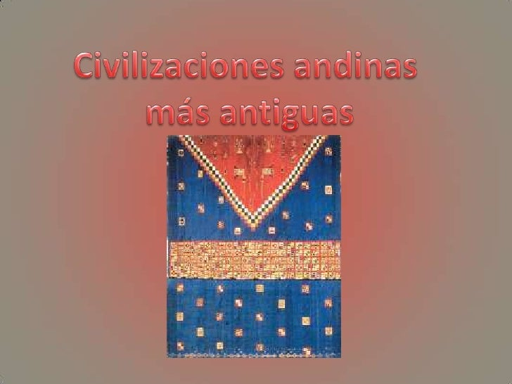 Civilizaciones andinas <br />más antiguas<br />