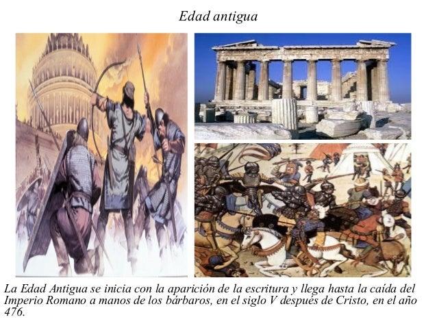 Edad antiguaLa Edad Antigua se inicia con la aparición de la escritura y llega hasta la caída delImperio Romano a manos de...