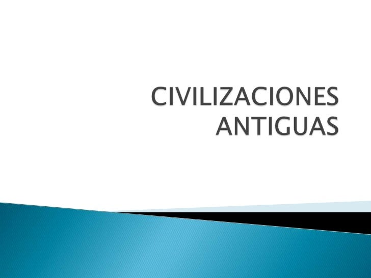 CIVILIZACIONES ANTIGUAS<br />