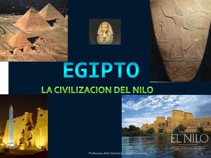 EGIPTO<br />LA CIVILIZACION DEL NILO<br />1<br />Profesores Alen Quinteros-Andrés Carmona<br />
