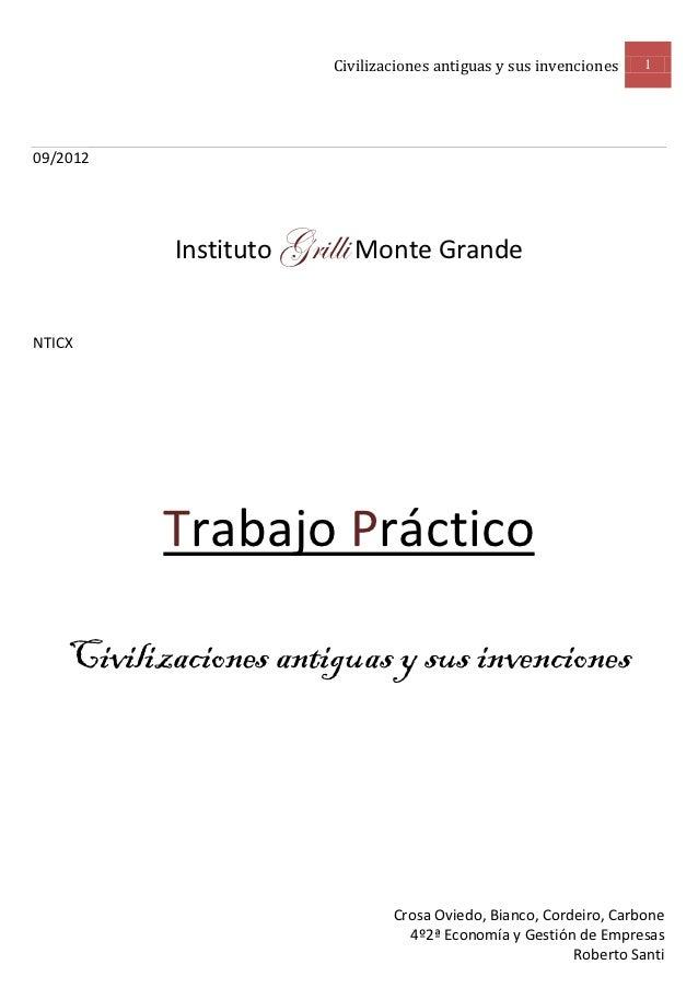 Civilizaciones antiguas y sus invenciones   109/2012           Instituto Grilli Monte GrandeNTICX           Trabajo Prácti...