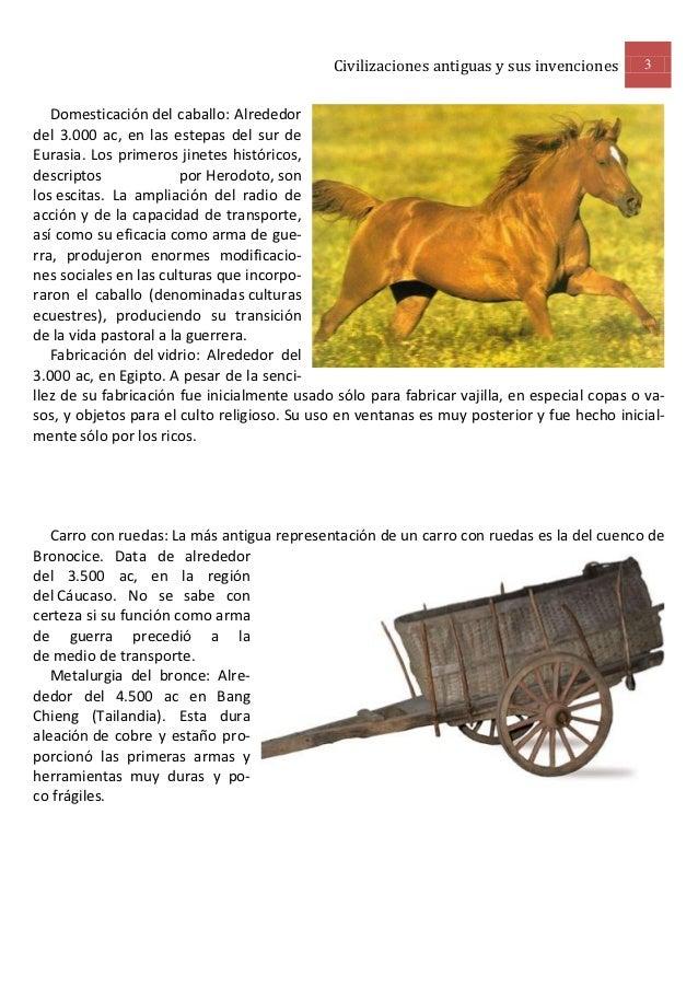 Civilizaciones antiguas y sus invenciones      3   Domesticación del caballo: Alrededordel 3.000 ac, en las estepas del su...
