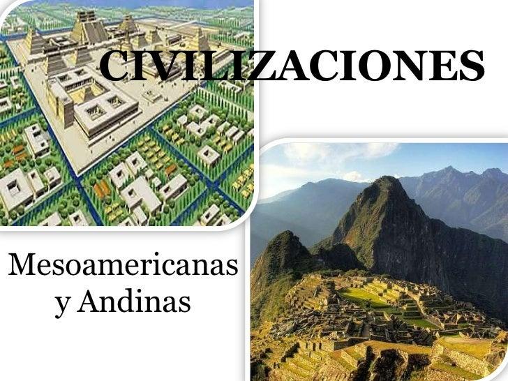 CIVILIZACIONESMesoamericanas  y Andinas