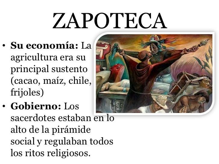 ZAPOTECA• Su economía: La  agricultura era su  principal sustento  (cacao, maíz, chile,  frijoles)• Gobierno: Los  sacerdo...