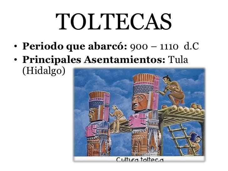 TOLTECAS• Periodo que abarcó: 900 – 1110 d.C• Principales Asentamientos: Tula  (Hidalgo)