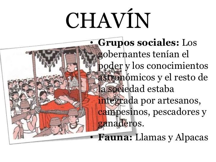 CHAVÍN • Grupos sociales: Los   gobernantes tenían el   poder y los conocimientos   astronómicos y el resto de   la socied...