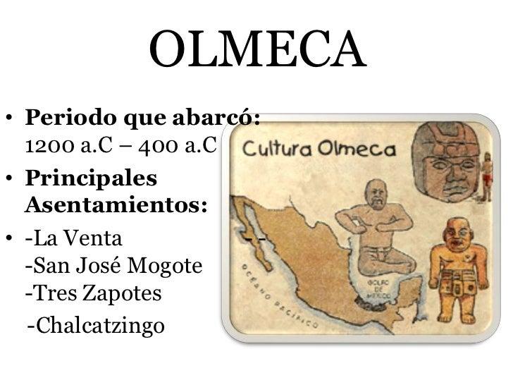 OLMECA• Periodo que abarcó:  1200 a.C – 400 a.C• Principales  Asentamientos:• -La Venta          --  -San José Mogote  -Tr...