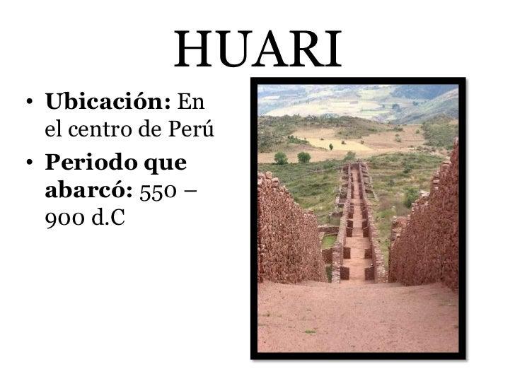 HUARI• Ubicación: En  el centro de Perú• Periodo que  abarcó: 550 –  900 d.C