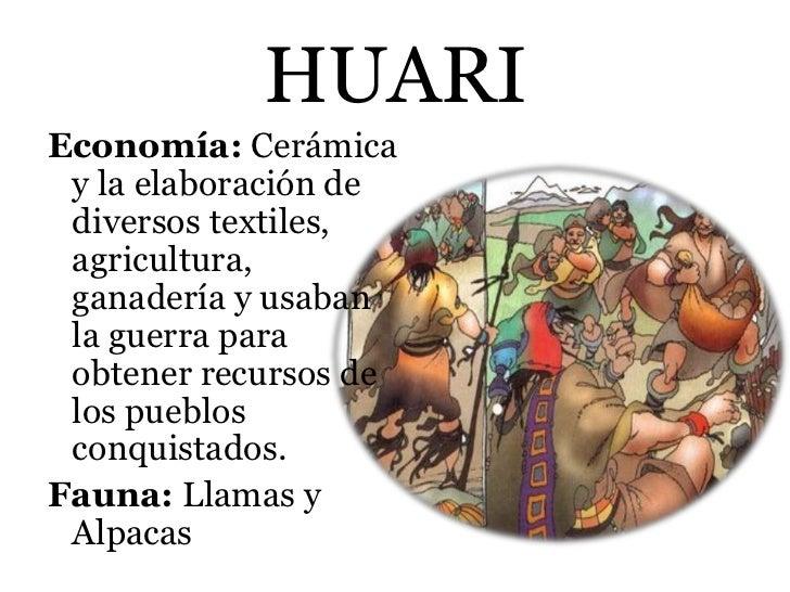 HUARIEconomía: Cerámica y la elaboración de diversos textiles, agricultura, ganadería y usaban la guerra para obtener recu...