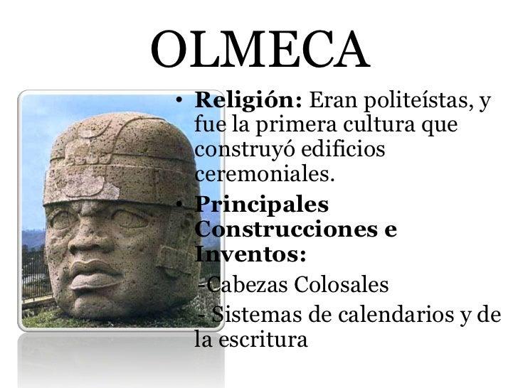 OLMECA• Religión: Eran politeístas, y  fue la primera cultura que  construyó edificios  ceremoniales.• Principales  Constr...
