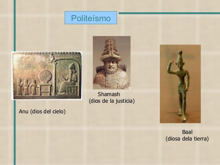 Shamash (dios de la justicia) Anu (dios del cielo) Baal (diosa dela tierra) Politeísmo