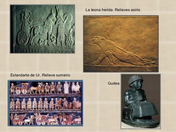 La leona herida. Relieves asirio Estandarte de Ur. Relieve sumerio Gudea