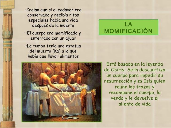 <ul><li>Creían que si el cadáver era conservado y recibía ritos especiales había una vida después de la muerte </li></ul><...