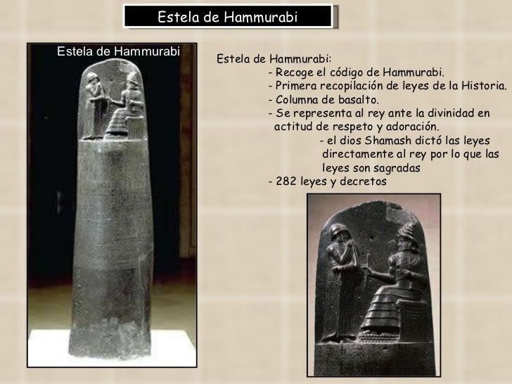 Estela de Hammurabi Estela de Hammurabi:  - Recoge el código de Hammurabi.  - Primera recopilación de leyes de la Historia...