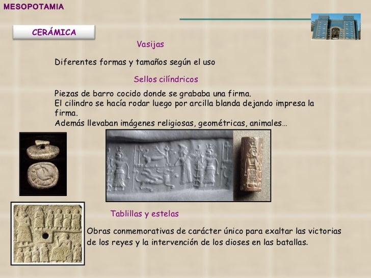 MESOPOTAMIA Vasijas Sellos cilíndricos Tablillas y estelas Obras conmemorativas de carácter único para exaltar las victori...