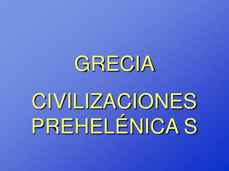GRECIACIVILIZACIONESPREHELÉNICA S