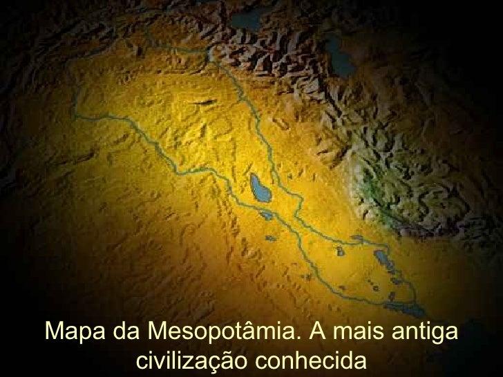 Mapa da Mesopotâmia. A mais antiga civilização conhecida