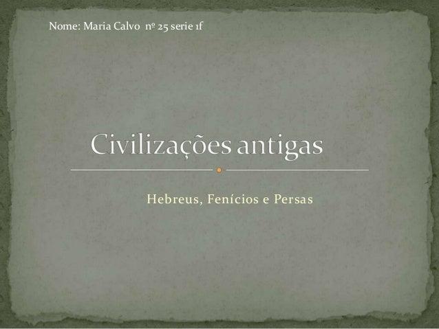 Hebreus, Fenícios e PersasNome: Maria Calvo nº 25 serie 1f
