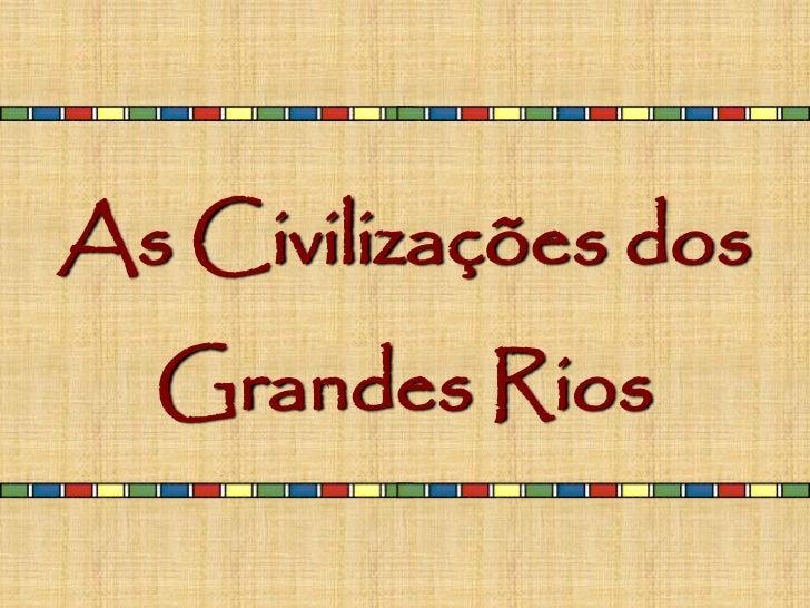 As Civilizações dos  Grandes Rios