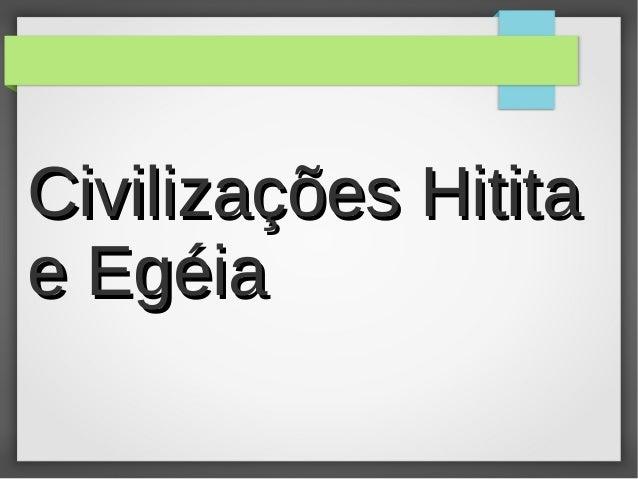 Civilizações Hititae Egéia