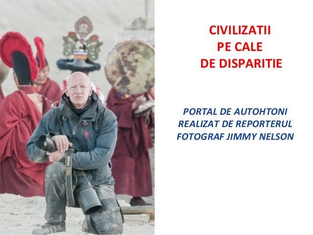 CIVILIZATII  PE CALE  DE DISPARITIE  PORTAL DE AUTOHTONI  REALIZAT DE REPORTERUL  FOTOGRAF JIMMY NELSON