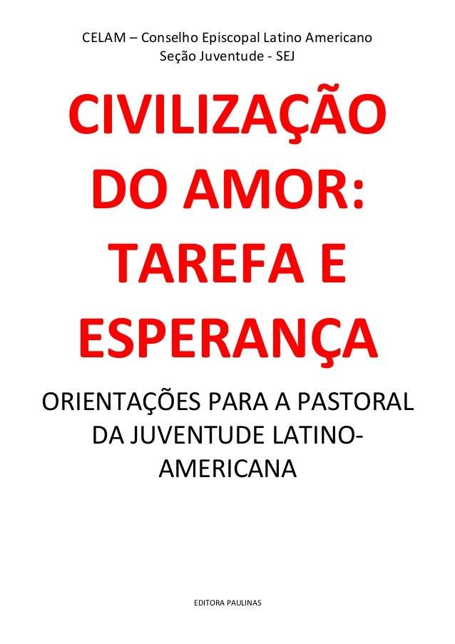 CELAM – Conselho Episcopal Latino Americano Seção Juventude - SEJ CIVILIZAÇÃO DO AMOR: TAREFA E ESPERANÇA ORIENTAÇÕES PARA...