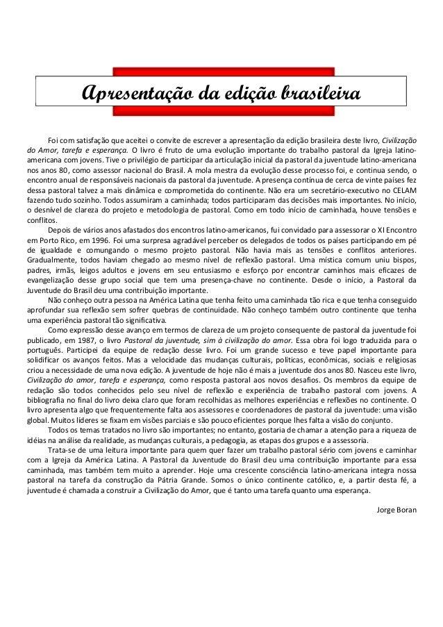 Foi com satisfação que aceitei o convite de escrever a apresentação da edição brasileira deste livro, Civilização do Amor,...